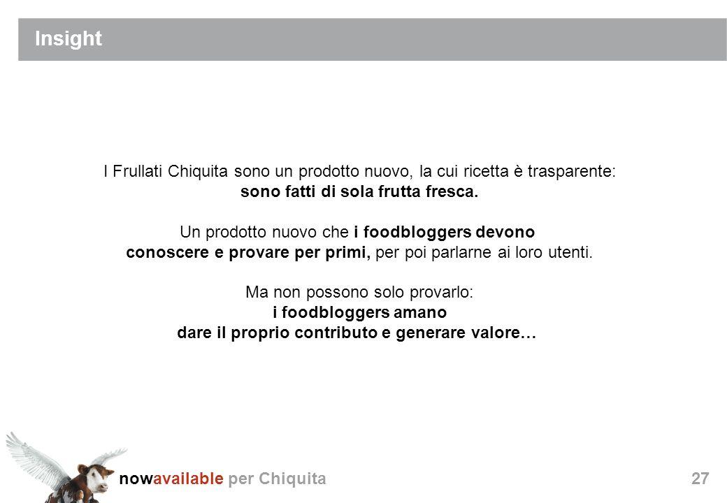 nowavailable per Chiquita27 Insight I Frullati Chiquita sono un prodotto nuovo, la cui ricetta è trasparente: sono fatti di sola frutta fresca.