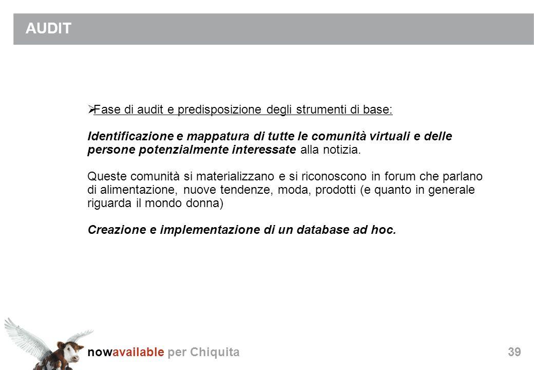 nowavailable per Chiquita39 AUDIT Fase di audit e predisposizione degli strumenti di base: Identificazione e mappatura di tutte le comunità virtuali e delle persone potenzialmente interessate alla notizia.