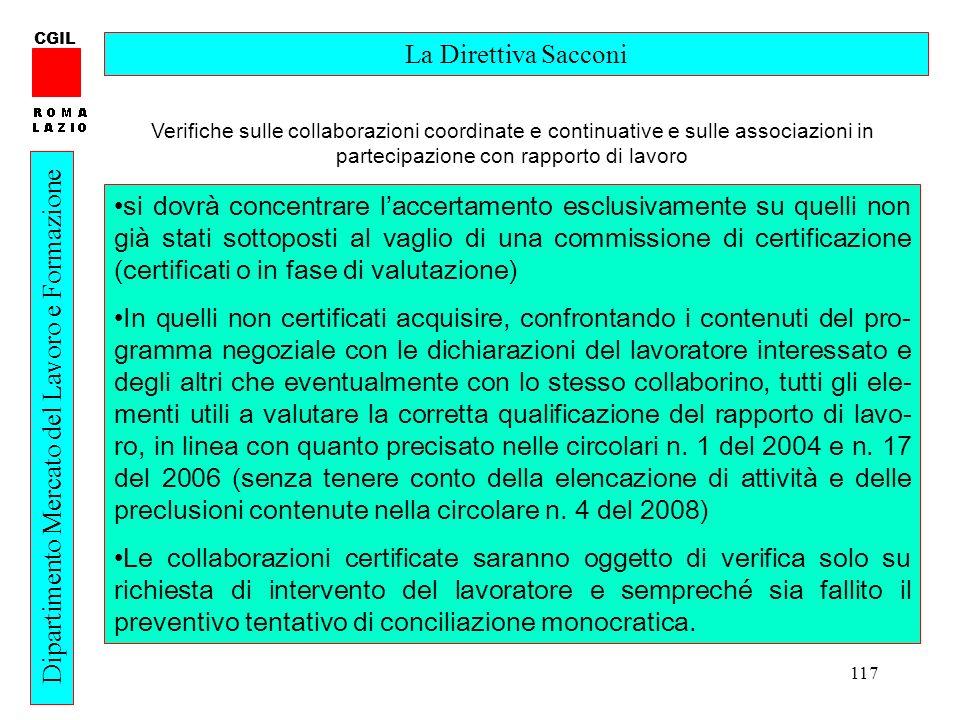 117 CGIL Dipartimento Mercato del Lavoro e Formazione La Direttiva Sacconi si dovrà concentrare laccertamento esclusivamente su quelli non già stati s