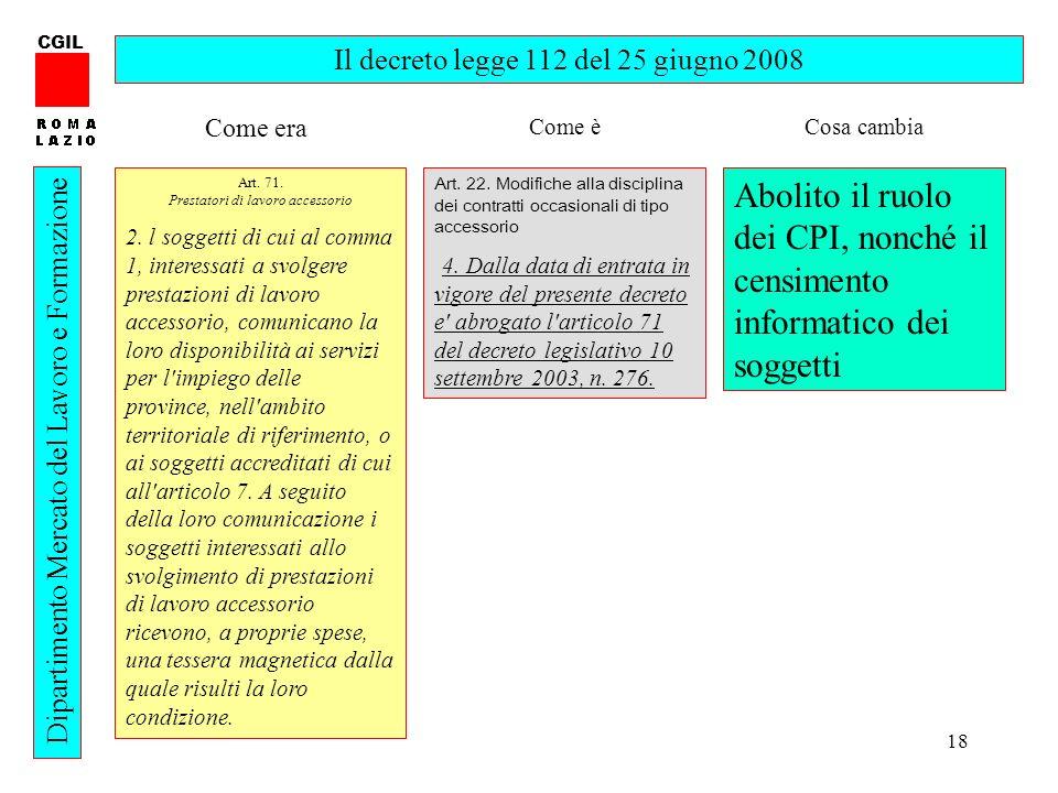 18 CGIL Dipartimento Mercato del Lavoro e Formazione Il decreto legge 112 del 25 giugno 2008 Art. 71. Prestatori di lavoro accessorio 2. l soggetti di