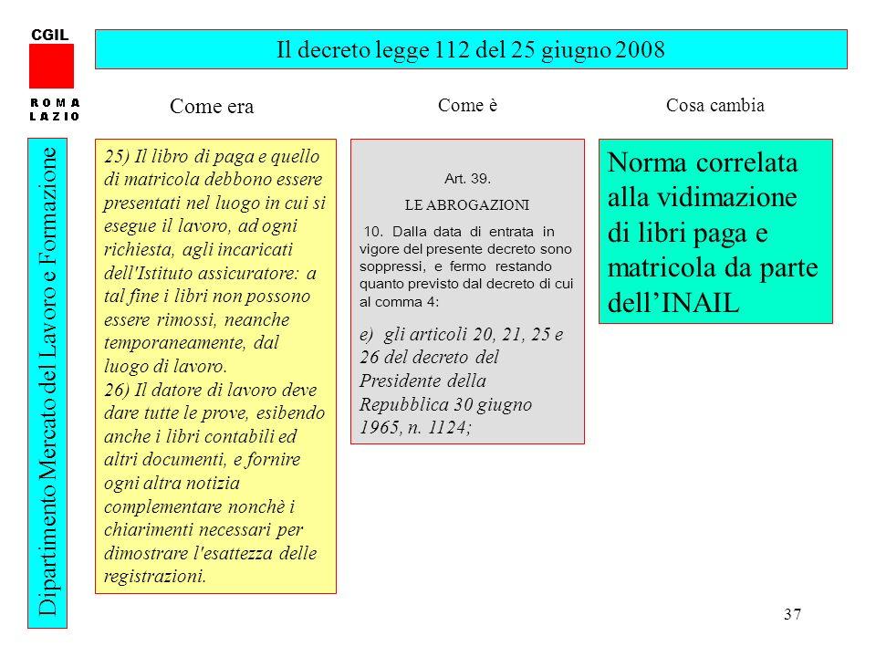 37 CGIL Dipartimento Mercato del Lavoro e Formazione Il decreto legge 112 del 25 giugno 2008 25) Il libro di paga e quello di matricola debbono essere