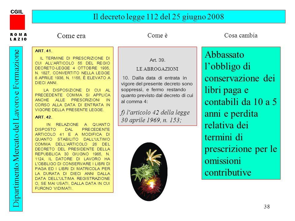 38 CGIL Dipartimento Mercato del Lavoro e Formazione Il decreto legge 112 del 25 giugno 2008 ART. 41. IL TERMINE DI PRESCRIZIONE DI CUI ALL'ARTICOLO 5