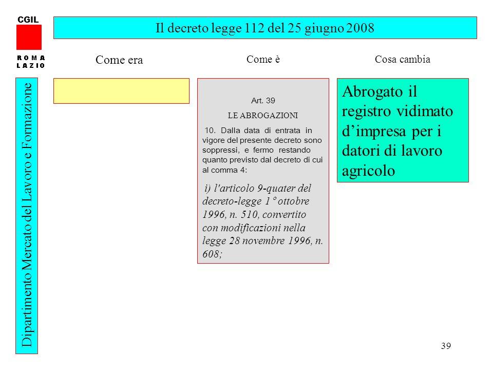 39 CGIL Dipartimento Mercato del Lavoro e Formazione Il decreto legge 112 del 25 giugno 2008 Art. 39 LE ABROGAZIONI 10. Dalla data di entrata in vigor