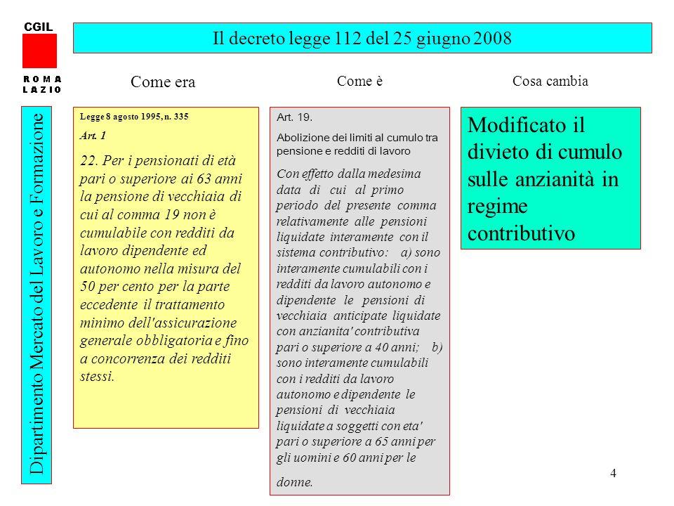 4 CGIL Dipartimento Mercato del Lavoro e Formazione Il decreto legge 112 del 25 giugno 2008 Legge 8 agosto 1995, n. 335 Art. 1 22. Per i pensionati di