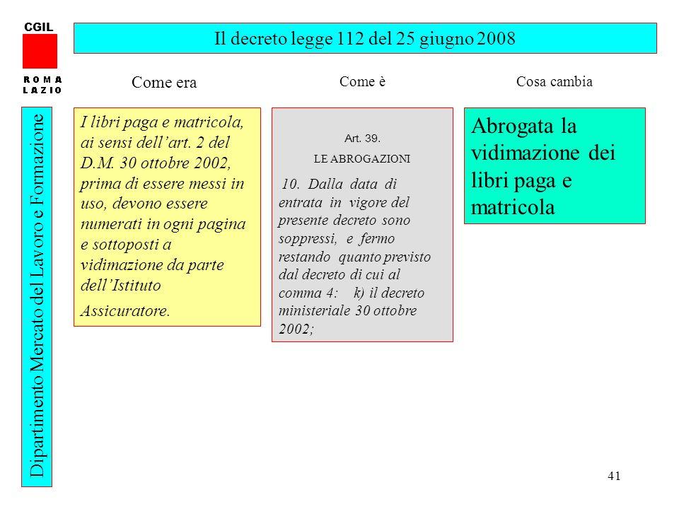 41 CGIL Dipartimento Mercato del Lavoro e Formazione Il decreto legge 112 del 25 giugno 2008 I libri paga e matricola, ai sensi dellart. 2 del D.M. 30