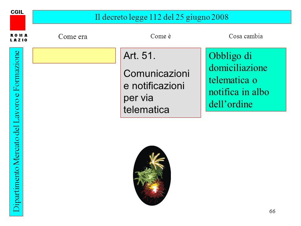 66 CGIL Dipartimento Mercato del Lavoro e Formazione Il decreto legge 112 del 25 giugno 2008 Art. 51. Comunicazioni e notificazioni per via telematica