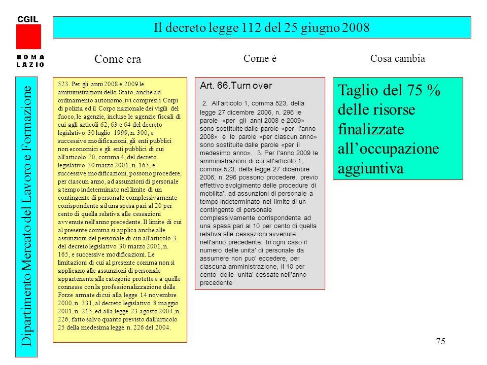 75 CGIL Dipartimento Mercato del Lavoro e Formazione Il decreto legge 112 del 25 giugno 2008 523. Per gli anni 2008 e 2009 le amministrazioni dello St
