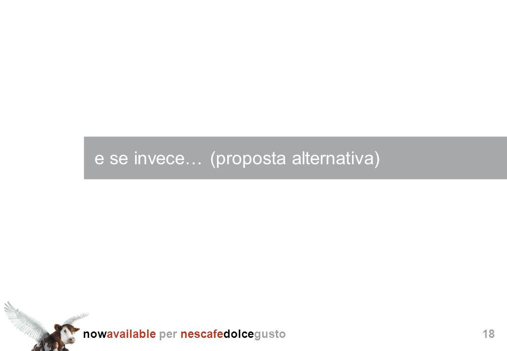 nowavailable per nescafedolcegusto18 e se invece… (proposta alternativa)