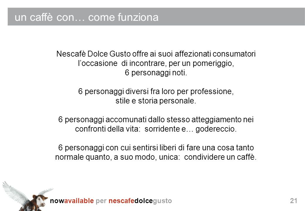 nowavailable per nescafedolcegusto21 un caffè con… come funziona Nescafè Dolce Gusto offre ai suoi affezionati consumatori loccasione di incontrare, p