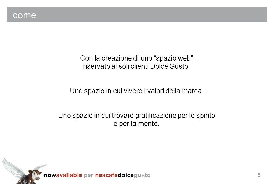 nowavailable per nescafedolcegusto5 come Con la creazione di uno spazio web riservato ai soli clienti Dolce Gusto. Uno spazio in cui vivere i valori d