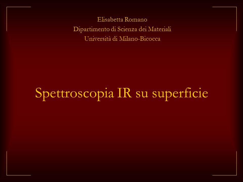 Spettroscopia IR su superficie Elisabetta Romano Dipartimento di Scienza dei Materiali Università di Milano-Bicocca