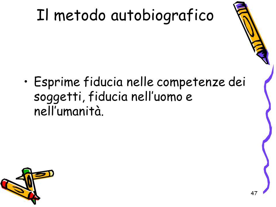 47 Il metodo autobiografico Esprime fiducia nelle competenze dei soggetti, fiducia nelluomo e nellumanità.