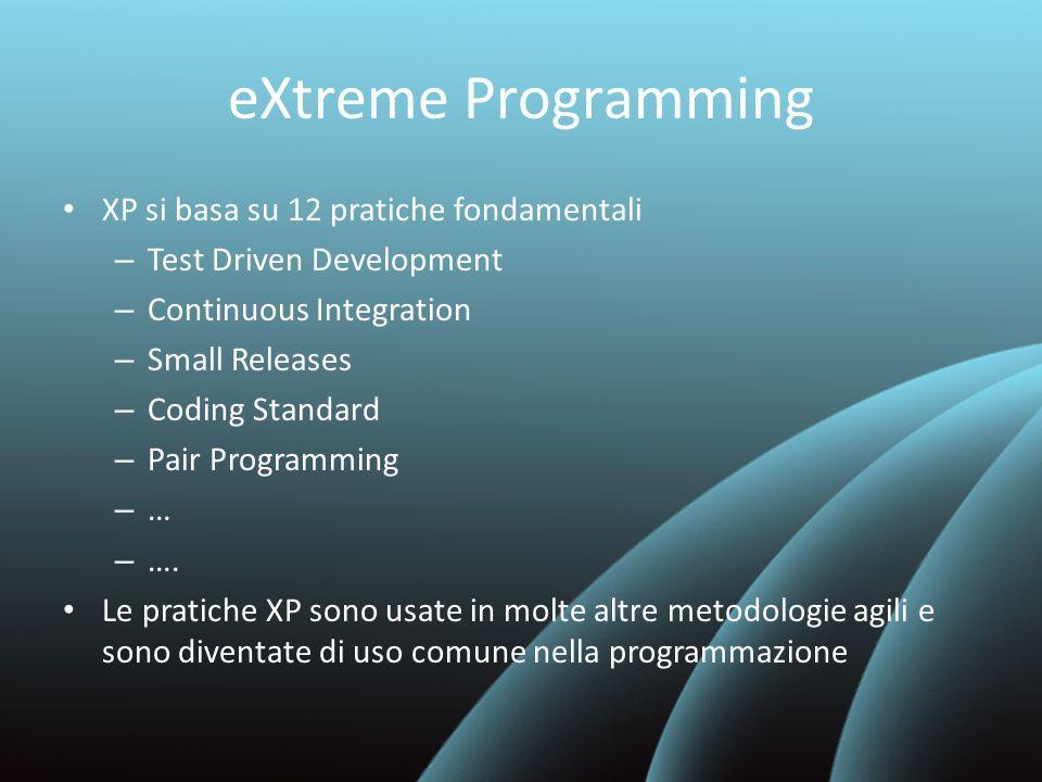 eXtreme Programming XP si basa su 12 pratiche fondamentali – Test Driven Development – Continuous Integration – Small Releases – Coding Standard – Pai