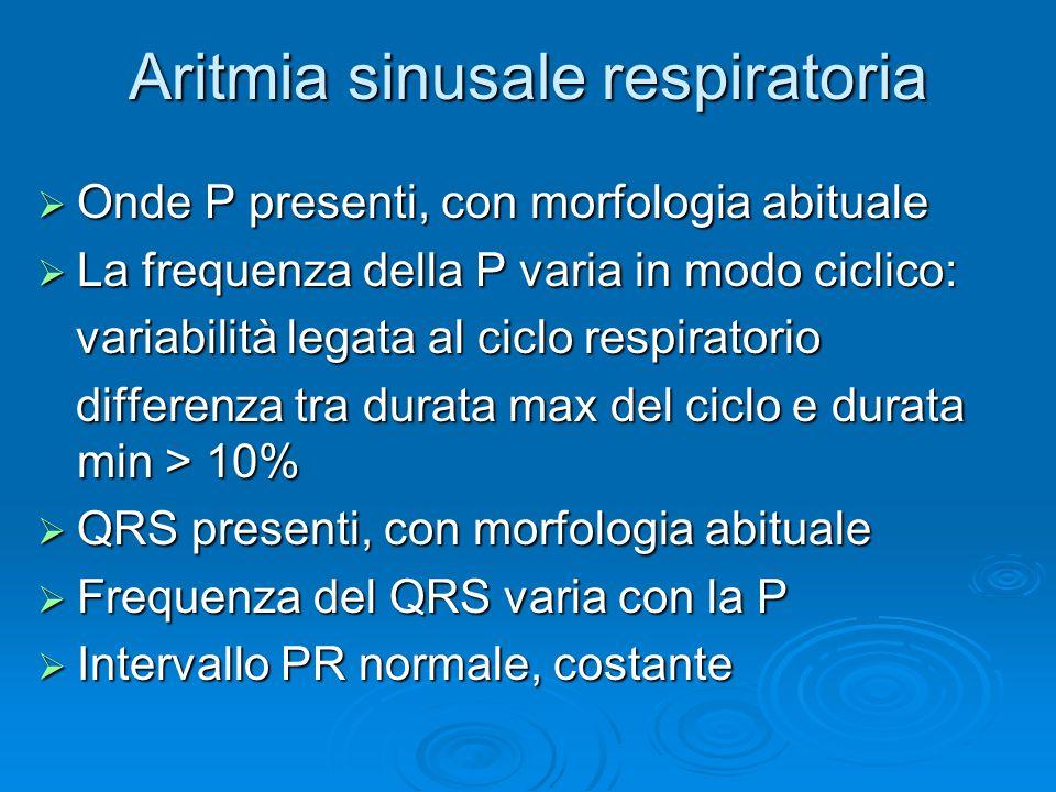 Aritmia sinusale respiratoria Onde P presenti, con morfologia abituale Onde P presenti, con morfologia abituale La frequenza della P varia in modo cic