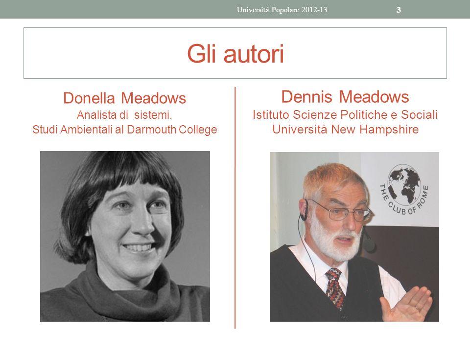 Gli autori Donella Meadows Analista di sistemi. Studi Ambientali al Darmouth College Dennis Meadows Istituto Scienze Politiche e Sociali Università Ne