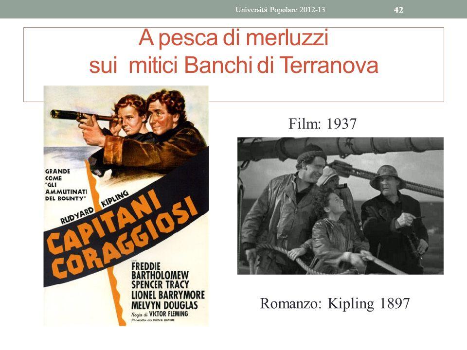 A pesca di merluzzi sui mitici Banchi di Terranova Università Popolare 2012-13 42 Romanzo: Kipling 1897 Film: 1937