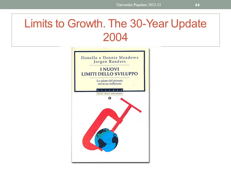 Limits to Growth. The 30-Year Update 2004 Università Popolare 2012-13 44