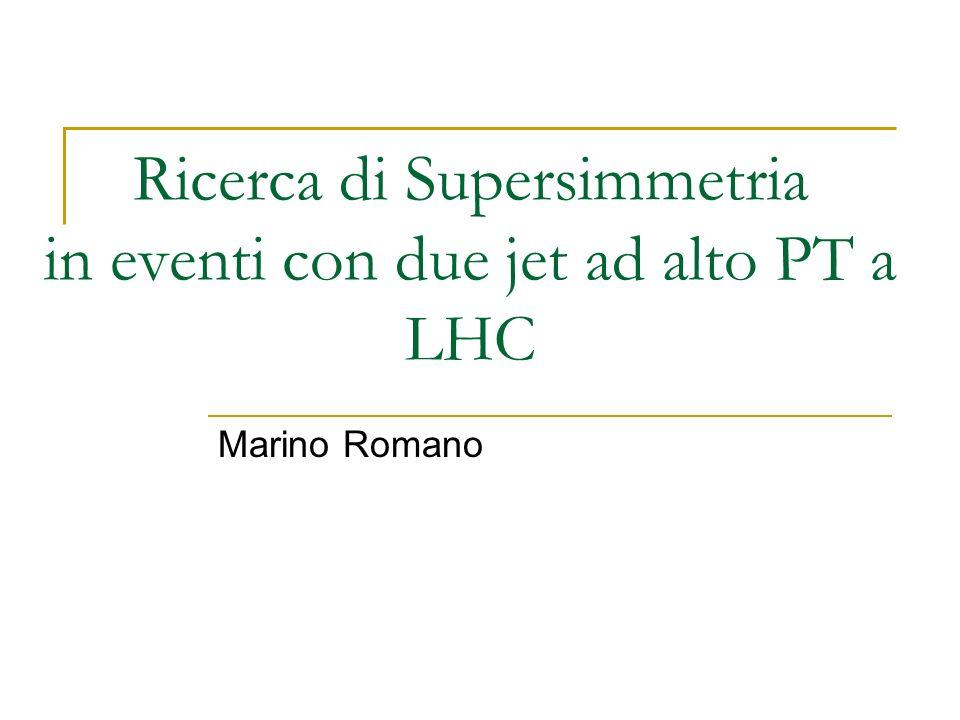 Ricerca di Supersimmetria in eventi a due jet Sommario Introduzione LHC e ATLAS Simulazione Analisi dati