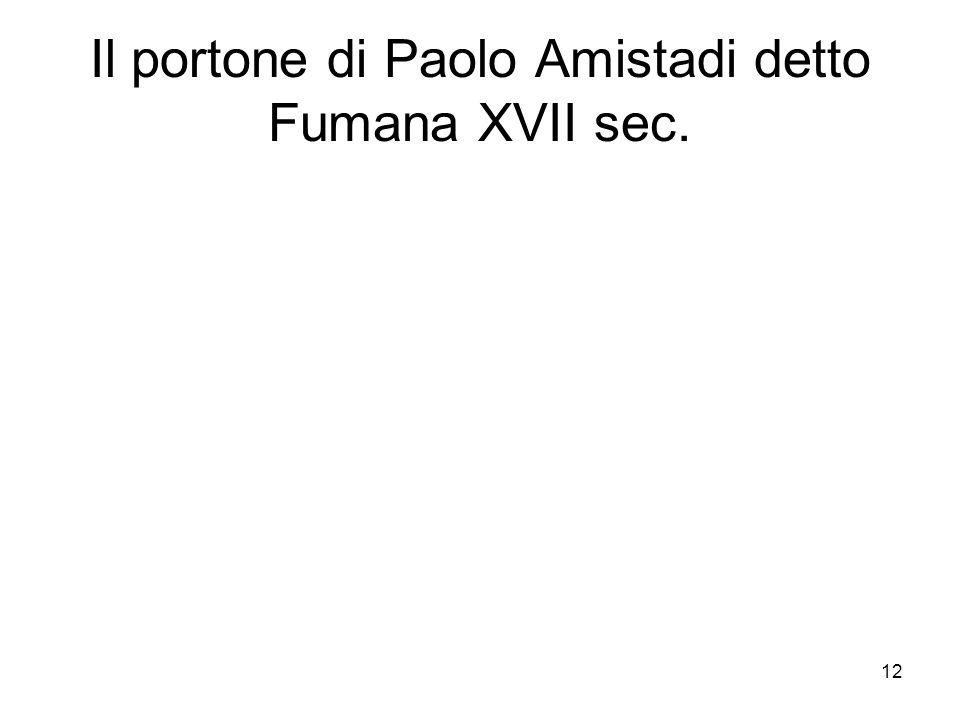 12 Il portone di Paolo Amistadi detto Fumana XVII sec.