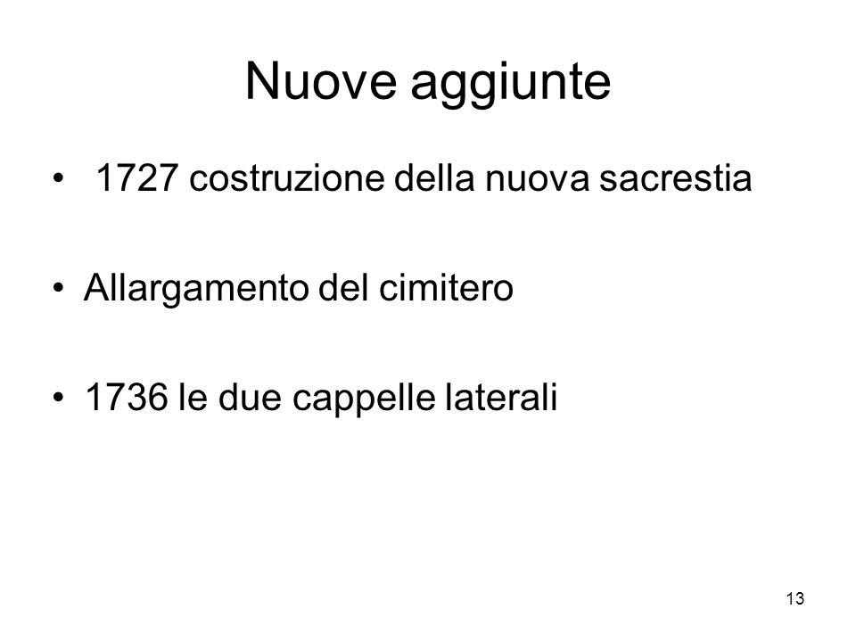13 Nuove aggiunte 1727 costruzione della nuova sacrestia Allargamento del cimitero 1736 le due cappelle laterali
