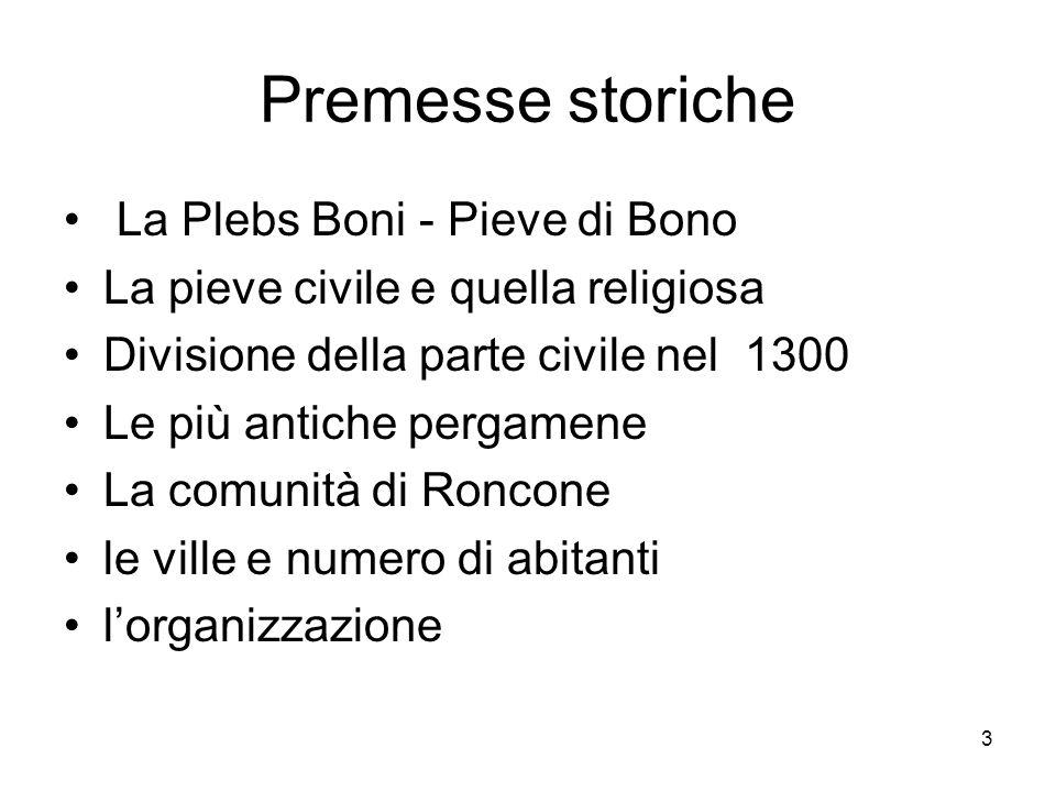 3 Premesse storiche La Plebs Boni - Pieve di Bono La pieve civile e quella religiosa Divisione della parte civile nel 1300 Le più antiche pergamene La