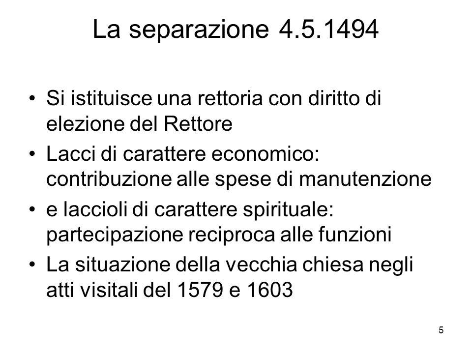 5 La separazione 4.5.1494 Si istituisce una rettoria con diritto di elezione del Rettore Lacci di carattere economico: contribuzione alle spese di man