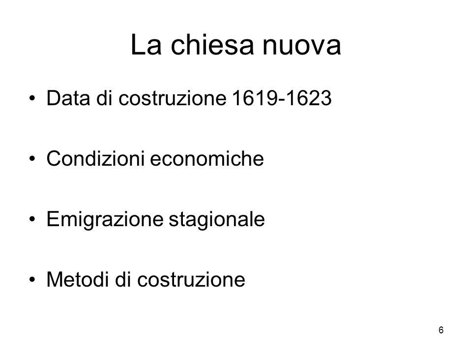 6 La chiesa nuova Data di costruzione 1619-1623 Condizioni economiche Emigrazione stagionale Metodi di costruzione