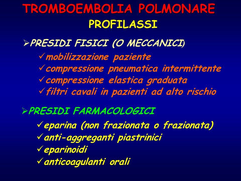 TROMBOEMBOLIA POLMONARE PRESIDI FARMACOLOGICI PRESIDI FISICI (O MECCANICI ) mobilizzazione paziente compressione pneumatica intermittente compressione