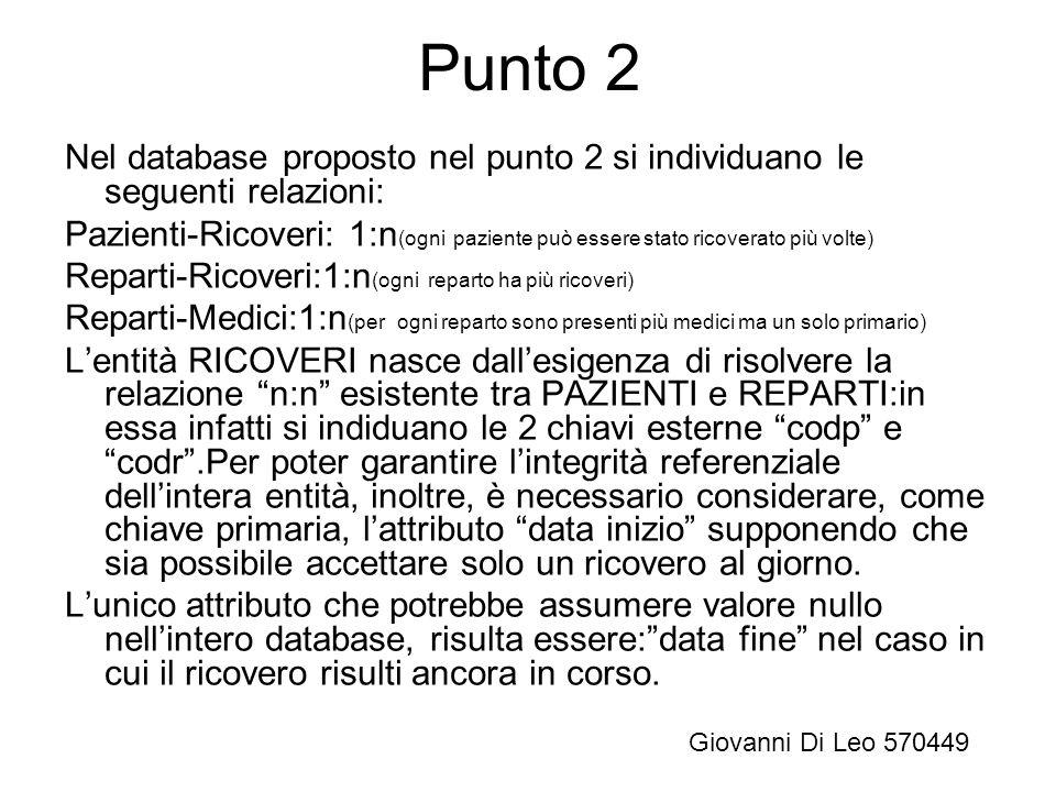 Punto 2 Nel database proposto nel punto 2 si individuano le seguenti relazioni: Pazienti-Ricoveri: 1:n (ogni paziente può essere stato ricoverato più