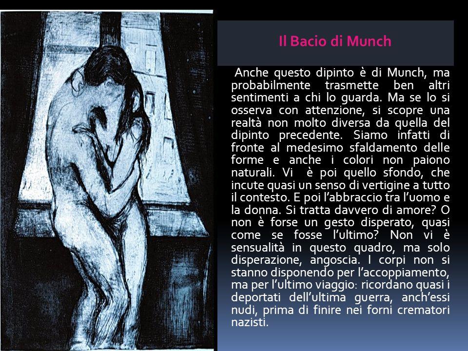 Il Bacio di Munch Anche questo dipinto è di Munch, ma probabilmente trasmette ben altri sentimenti a chi lo guarda.