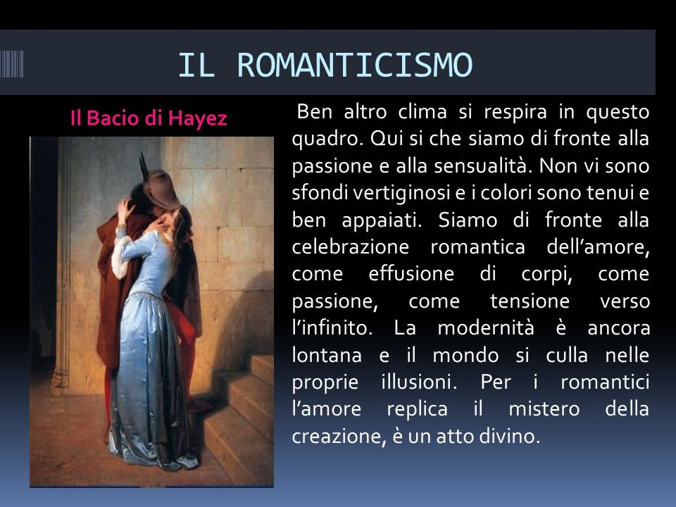 IL ROMANTICISMO Il Bacio di Hayez Ben altro clima si respira in questo quadro.