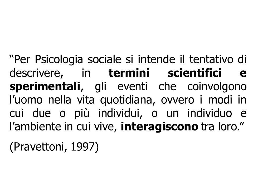 Per Psicologia sociale si intende il tentativo di descrivere, in termini scientifici e sperimentali, gli eventi che coinvolgono luomo nella vita quoti