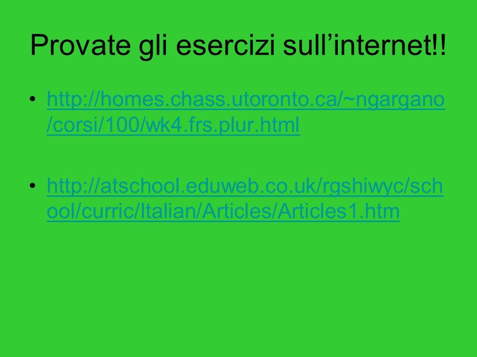 Provate gli esercizi sullinternet!! http://homes.chass.utoronto.ca/~ngargano /corsi/100/wk4.frs.plur.htmlhttp://homes.chass.utoronto.ca/~ngargano /cor