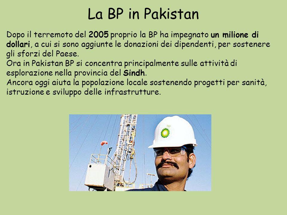 La BP in Pakistan Dopo il terremoto del 2005 proprio la BP ha impegnato un milione di dollari, a cui si sono aggiunte le donazioni dei dipendenti, per