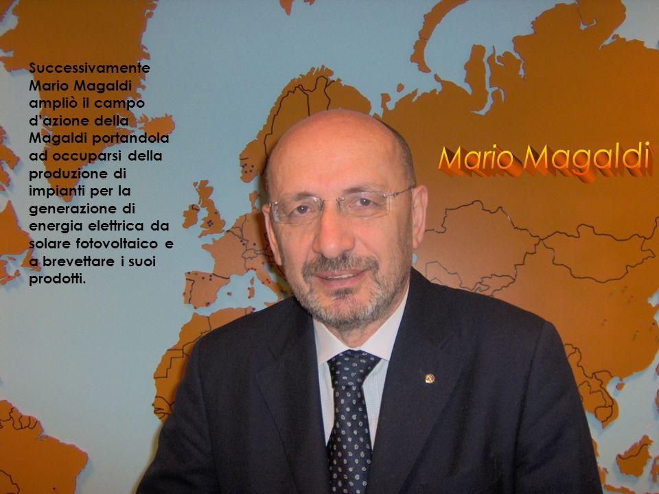 Successivamente Mario Magaldi ampliò il campo dazione della Magaldi portandola ad occuparsi della produzione di impianti per la generazione di energia