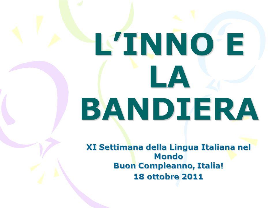 LINNO E LA BANDIERA XI Settimana della Lingua Italiana nel Mondo Buon Compleanno, Italia! 18 ottobre 2011