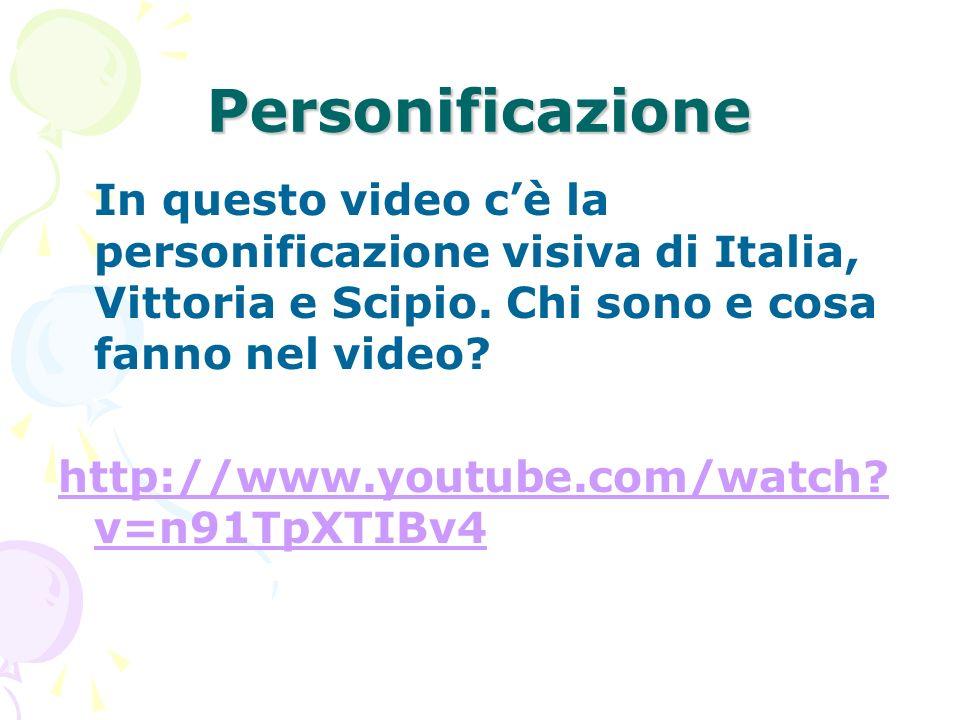 Personificazione In questo video cè la personificazione visiva di Italia, Vittoria e Scipio. Chi sono e cosa fanno nel video? http://www.youtube.com/w