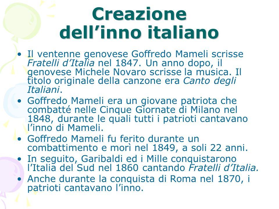 Creazione dellinno italiano Il ventenne genovese Goffredo Mameli scrisse Fratelli dItalia nel 1847. Un anno dopo, il genovese Michele Novaro scrisse l