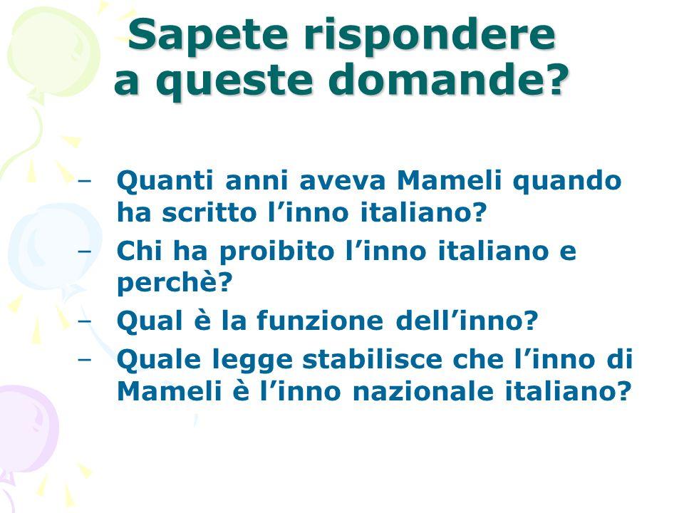Sapete rispondere a queste domande? –Quanti anni aveva Mameli quando ha scritto linno italiano? –Chi ha proibito linno italiano e perchè? –Qual è la f