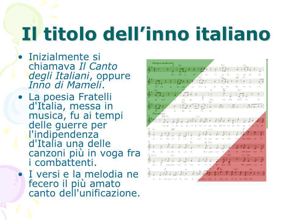 Il titolo dellinno italiano Inizialmente si chiamava Il Canto degli Italiani, oppure Inno di Mameli. La poesia Fratelli d'Italia, messa in musica, fu