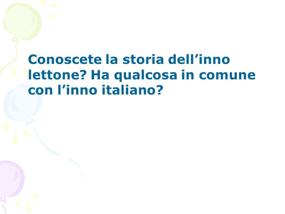 Conoscete la storia dellinno lettone? Ha qualcosa in comune con linno italiano?