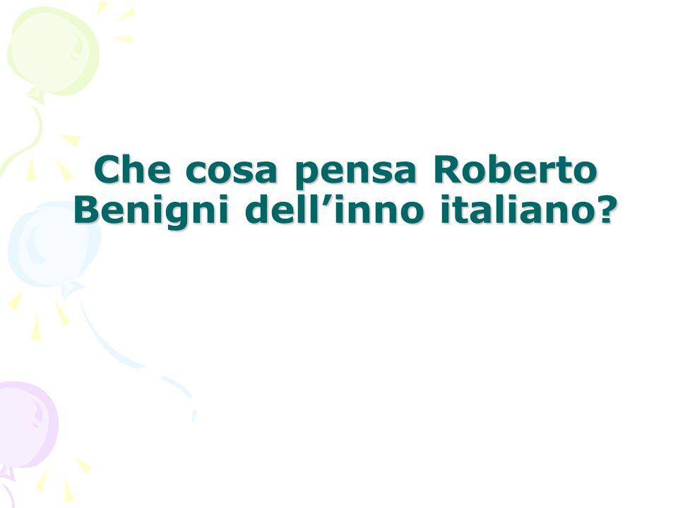 Che cosa pensa Roberto Benigni dellinno italiano?