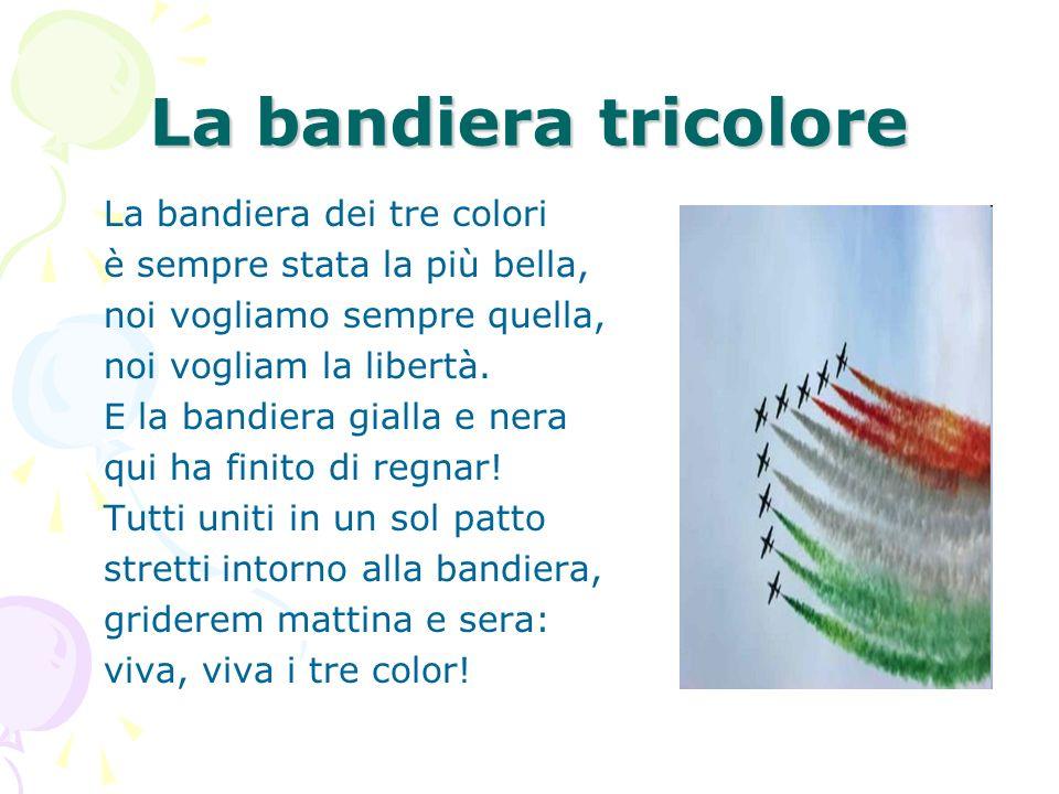 La bandiera tricolore La bandiera dei tre colori è sempre stata la più bella, noi vogliamo sempre quella, noi vogliam la libertà. E la bandiera gialla