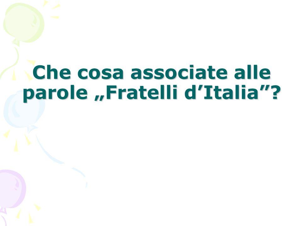 Che cosa associate alle parole Fratelli dItalia?
