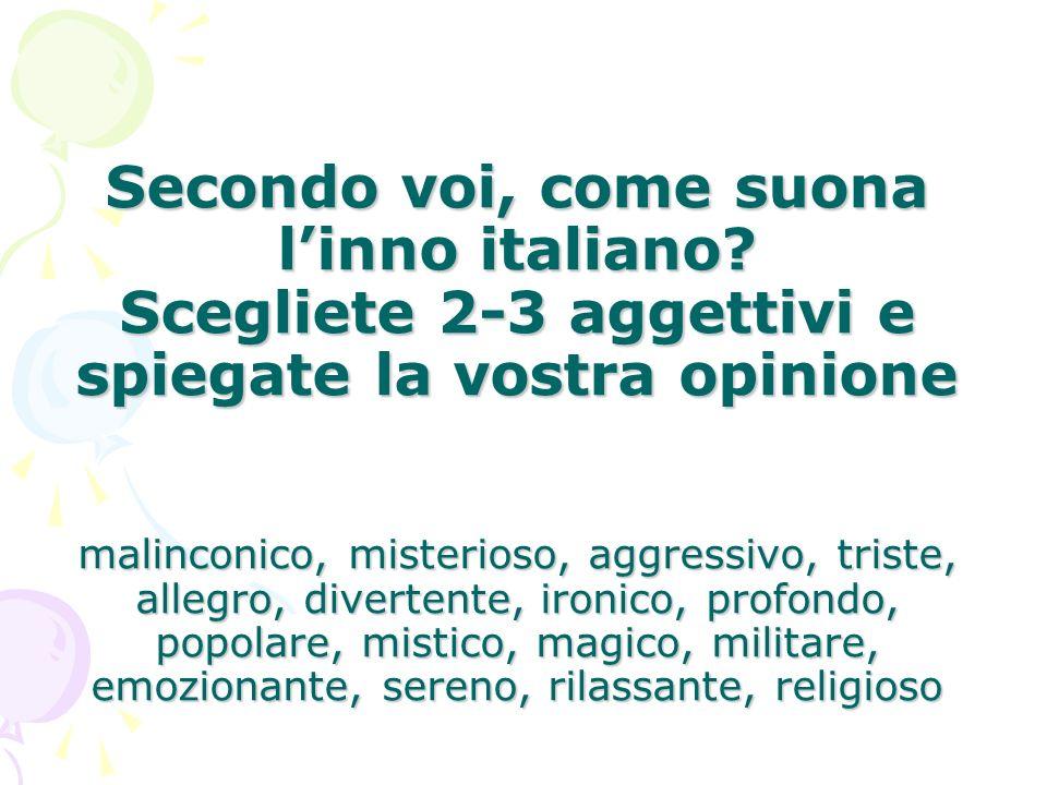 Secondo voi, come suona linno italiano? Scegliete 2-3 aggettivi e spiegate la vostra opinione malinconico, misterioso, aggressivo, triste, allegro, di