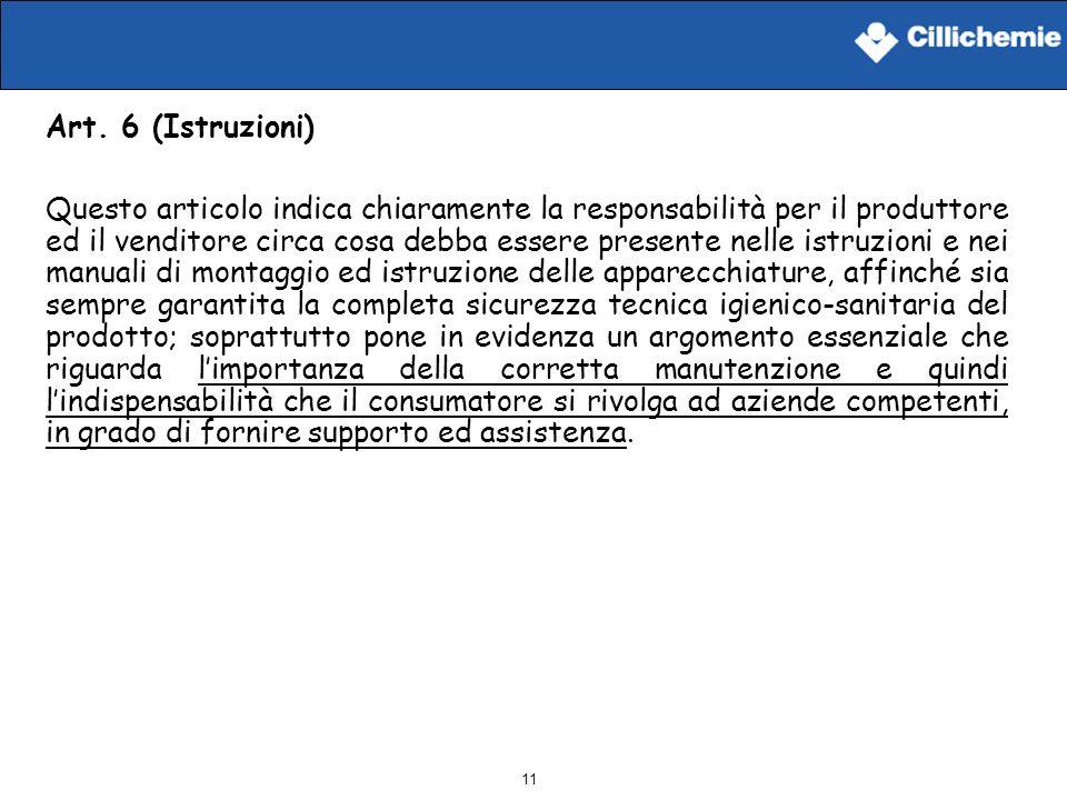 11 Art. 6 (Istruzioni) Questo articolo indica chiaramente la responsabilità per il produttore ed il venditore circa cosa debba essere presente nelle i