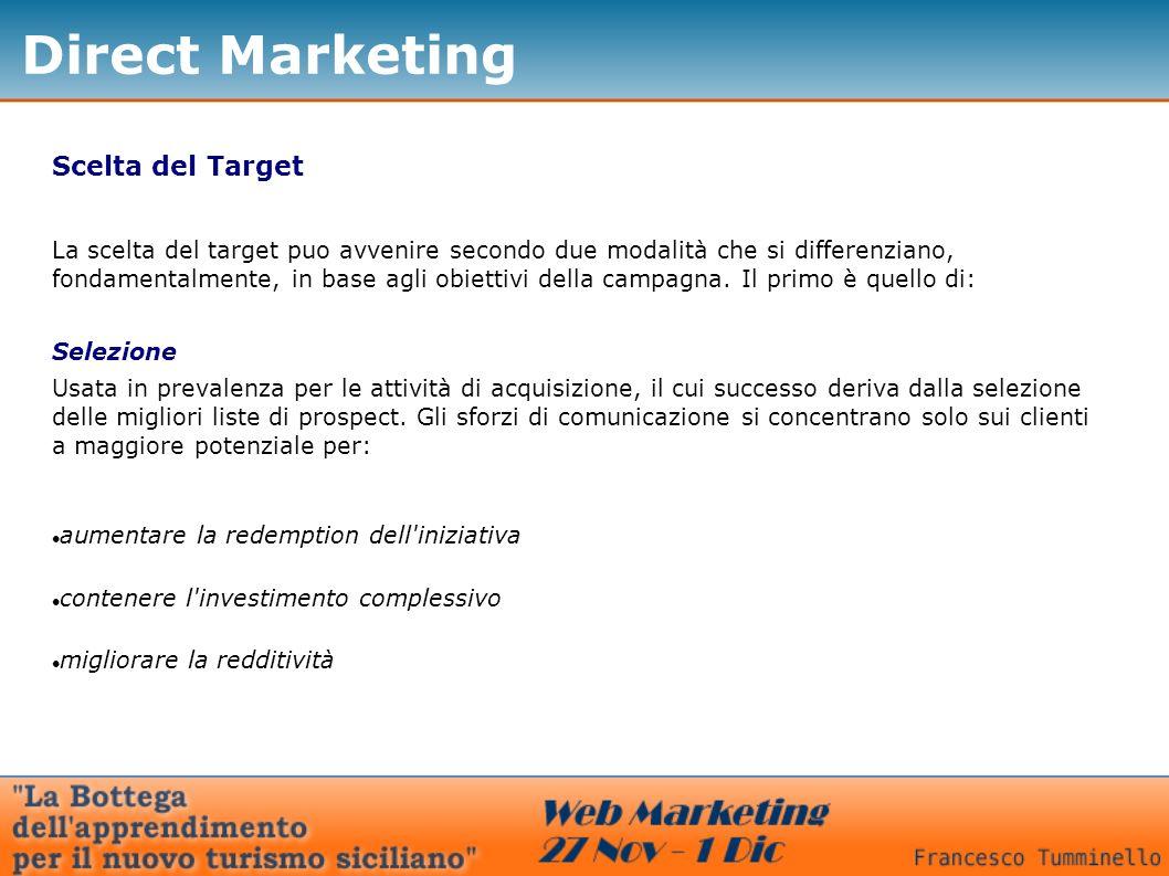 Direct Marketing Scelta del Target Selezione La scelta del target puo avvenire secondo due modalità che si differenziano, fondamentalmente, in base ag