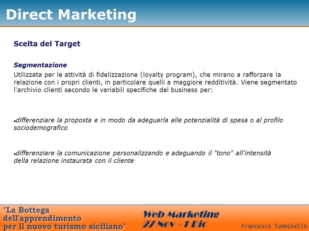 Direct Marketing Scelta del Target Segmentazione differenziare la proposta e in modo da adeguarla alle potenzialità di spesa o al profilo sociodemogra