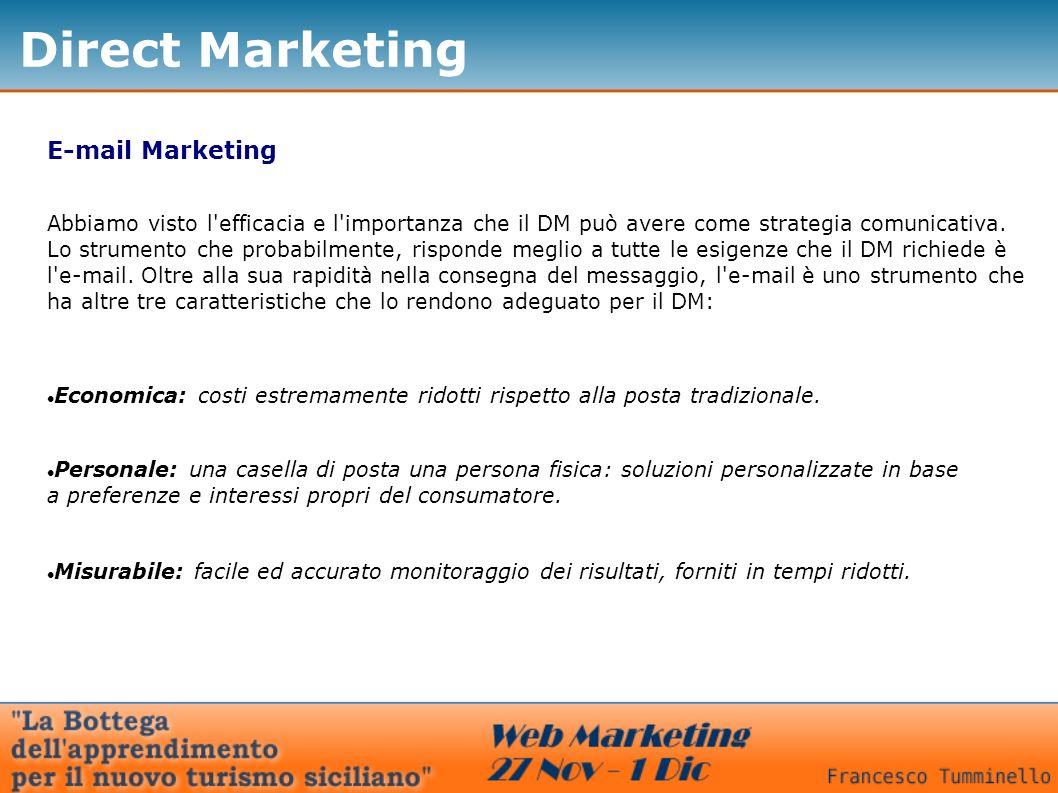 Direct Marketing E-mail Marketing Economica: costi estremamente ridotti rispetto alla posta tradizionale. Personale: una casella di posta una persona