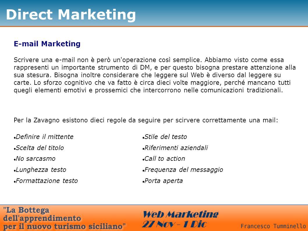 Direct Marketing E-mail Marketing Per la Zavagno esistono dieci regole da seguire per scirvere correttamente una mail: Definire il mittente Scrivere u